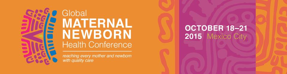 Conférence Mondiale 2015 à Mexico sur la santé maternelle et néonatale